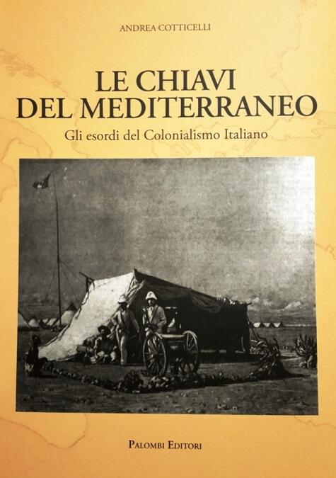 Andrea Cotticelli: Le chiavi del Mediterraneo. Gli esordi del Colonialismo Italiano